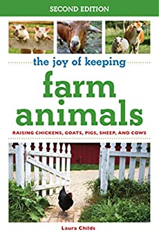 The Joy of Keeping Farm Animals: Raising Chickens, Goats, Pigs, Sheep, and Cows (Joy of Series) by [Laura Childs]
