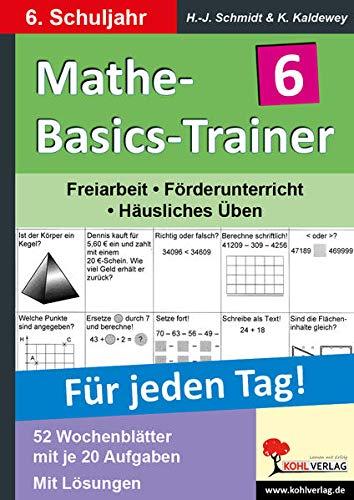 Mathe-Basics-Trainer 6. Schuljahr: Grundlagentraining für jeden Tag: Übungen für jeden Tag