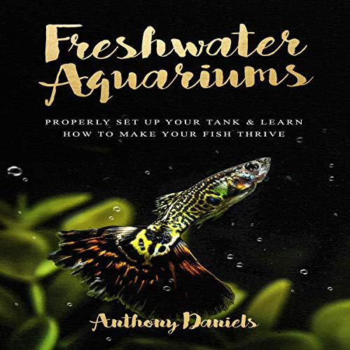 Freshwater Aquariums     Properly Set Up Your Tank & Learn How to Make Your Fish Thrive              De :                                                                                                                                 Anthony Daniels                               Lu par :                                                                                                                                 Madison Niederhauser                      Durée : 1 h et 15 min     Pas de notations     Global 0,0