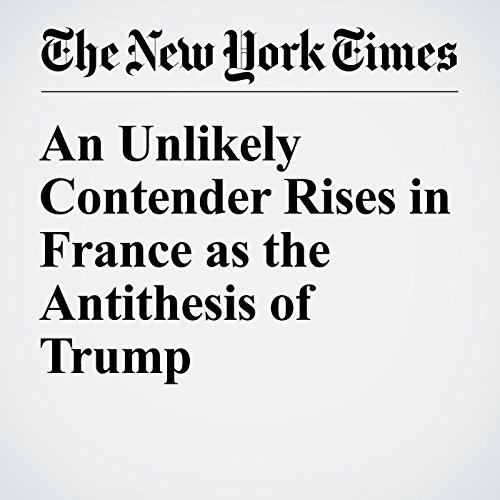 An Unlikely Contender Rises in France as the Antithesis of Trump cover art