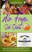 Aіr Fryer Side Dіѕhеѕ: Tasty and Affordable Side Dishes Recipes for Your Air Fryer Oven