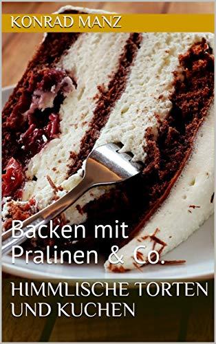 Himmlische Torten und Kuchen: Backen mit Pralinen & Co.