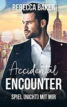 Accidental Encouter - Spiel (nicht) mit mir! (Unexpected Lovestories 3) (German Edition) par [Rebecca Baker]