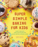 Super Simple Baking for Kids: Learn to Bake with over 55 Easy Recipes