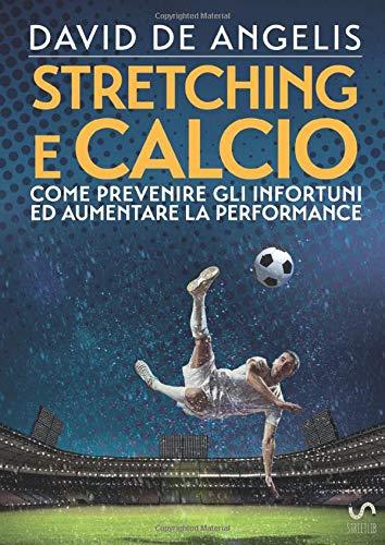 Stretching e Calcio - Come prevenire gli infortuni ed aumentare la performance