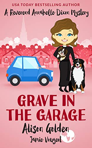 Book: Grave in the Garage (A Reverend Annabelle Dixon Cozy Mystery Book 4) by Alison Golden