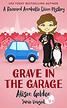 Grave in the Garage (A Reverend Annabelle Dixon Cozy Mystery Book 4) by [Alison Golden, Jamie Vougeot]