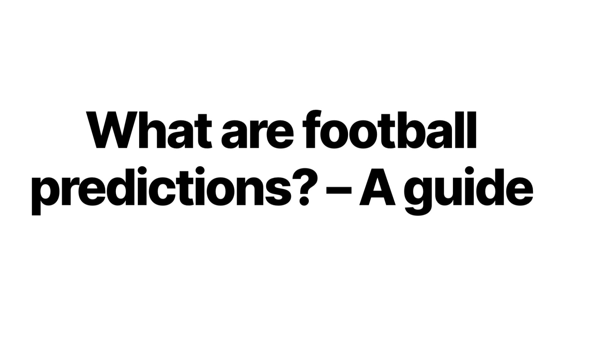 What are football predictions? - A guide