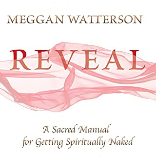 Reveal     A Sacred Manual for Getting Spiritually Naked              By:                                                                                                                                 Meggan Watterson                               Narrated by:                                                                                                                                 Meggan Watterson                      Length: 5 hrs and 57 mins     57 ratings     Overall 4.7