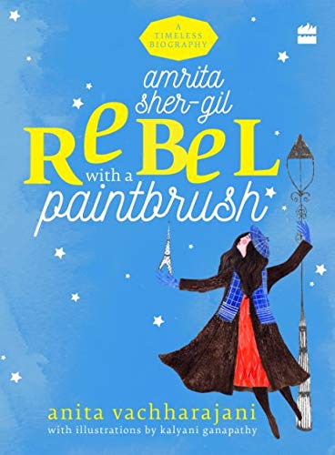 Amrita Sher-Gil: Rebel with a Paintbrush (Timeless Biographies Book 1)