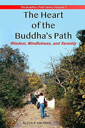 The Heart of the Buddha's Path: Wisdom, Mindfulness, and Serenity