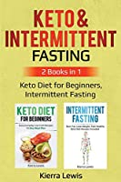 Keto & Intermittent Fasting: 2 Books in 1: Keto Diet for Beginners, Intermittent Fasting