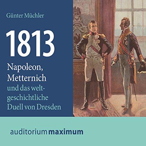 1813: Napoleon, Metternich und das weltgeschichtliche Duell von Dresden audiobook cover art
