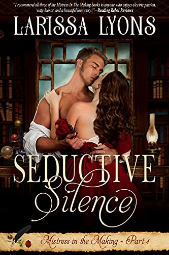 Seductive Silence: A Fun and Steamy Historical Regency (Mistress in the Making Book 1)