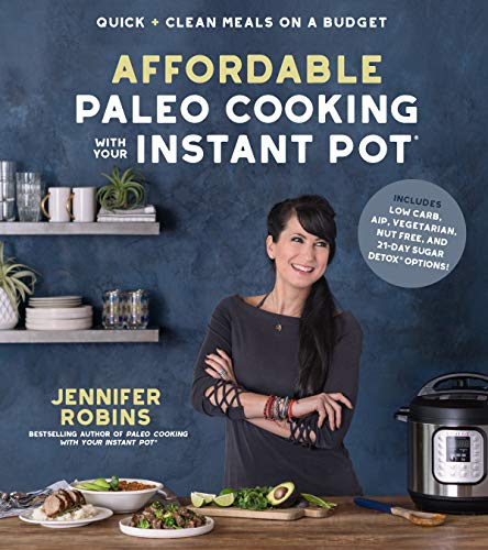 Affordable Paleo Cooking with Your Instant Pot: Quick + Clean Meals on a Budget