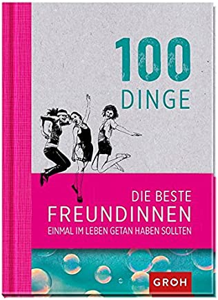 100 Dinge die beste Freundinnen einal i Leben getan haben sollten Geschenkewelt Freundinnen Geschenkewelt Beste Freundin by Joachim Groh