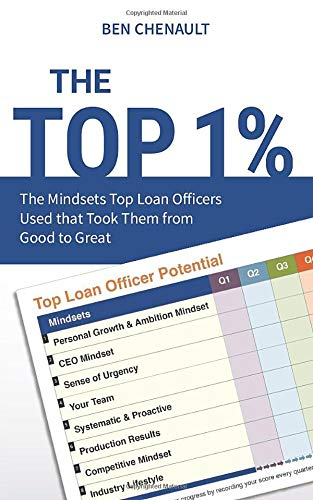 The Top 1%: The Mindsets Top Loan Officers Use that Take Them from Good to Great