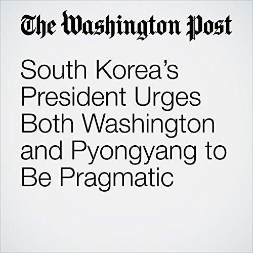 South Korea's President Urges Both Washington and Pyongyang to Be Pragmatic copertina