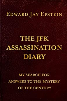 THE JFK ASSASSINATION DIARY; MY SEARCH FOR ANSWERS TO THE MYSTERY OF THE CENTURY by [EDWARD JAY EPSTEIN]