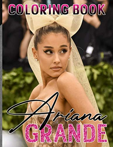Ariana Grande Coloring Book: Unofficial High Quality Coloring Books For Adults With Exclusive Images