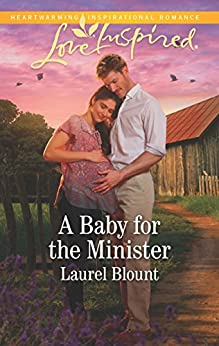 A Baby for the Minister: A Fresh-Start Family Romance (Love Inspired Book 2) by [Laurel Blount]