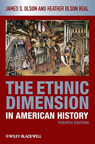 Compare Textbook Prices for The Ethnic Dimension in American History 4 Edition ISBN 9781405182515 by Olson, James S.,Olson Beal, Heather