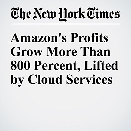 Amazon's Profits Grow More Than 800 Percent, Lifted by Cloud Services audiobook cover art