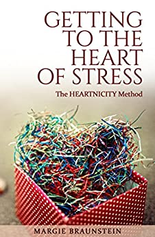 Getting to the Heart of Stress: with the Heartnicity Method by [Margie Braunstein]