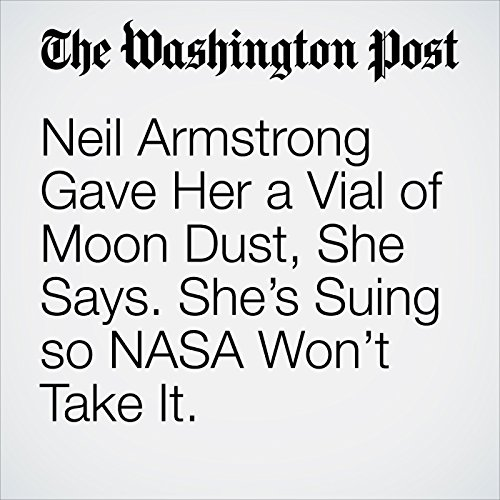 Neil Armstrong Gave Her a Vial of Moon Dust, She Says. She's Suing so NASA Won't Take It. copertina