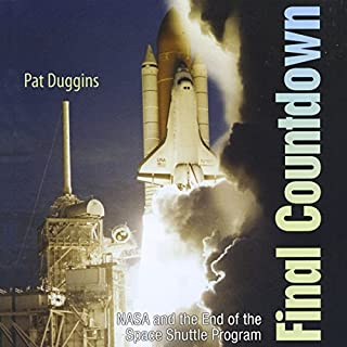 Final Countdown: NASA and the End of the Space Shuttle Program                   De :                                                                                                                                 Pat Duggins                               Lu par :                                                                                                                                 Pat Duggins                      Durée : 6 h et 58 min     Pas de notations     Global 0,0