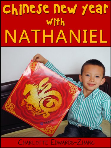Chinese New Year with Nathaniel: Learn about the Chinese New Year (Nathaniel's Life in China Book 1)