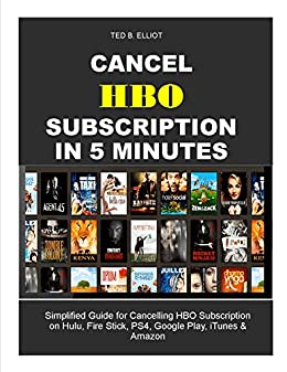 CANCEL HBO SUBSCRIPTION IN 5 MINUTES: Simplified Guide for Cancelling HBO Subscription on Hulu, Fire Stick, PS4, Google Play, iTunes & Amazon (Ted's Quick Guide)