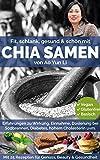 Chia Samen: Fit, schlank, gesund & schön mit dem Superfood der Maya (mit Rezepten & Bildern) (German Edition)