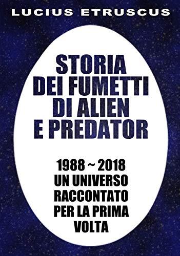 Storia dei fumetti di Alien e Predator: 1988-2018. Un universo raccontato per...