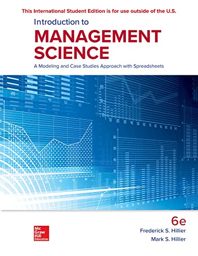 Compare Textbook Prices for ISE Introduction to Management Science: A Modeling and Case Studies Approach with Spreadsheets 6 Edition ISBN 9781260091854 by Hillier,Frederick,Hillier,Mark