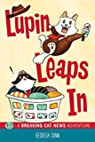 Lupin Leaps In: A Breaking Cat News Adventure (Volume 1)