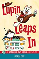 Lupin Leaps In: A Breaking Cat News Adventure