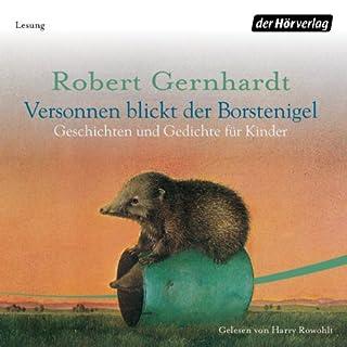 Versonnen blickt der Borstenigel     Geschichten und Gedichte für Kinder              Autor:                                                                                                                                 Robert Gernhardt                               Sprecher:                                                                                                                                 Harry Rowohlt                      Spieldauer: 1 Std. und 16 Min.     2 Bewertungen     Gesamt 5,0