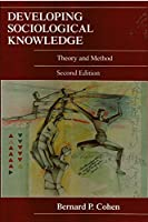 Developing Sociological Knowledge: Theory and Method
