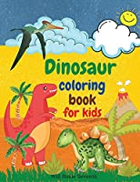 Dinosaur Coloring Book for Kids: Amazing Dinosaur Coloring Book for Kids Awesome Gift for Boys & Girls Who Love Dinosaurs and Coloring Books