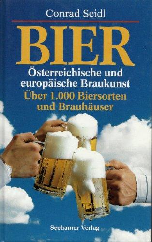 Bier. Österreichische und europäische Braukunst. Über 1.000 Biersorten und Brauhäuser