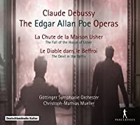 Claude Debussy: The Edgar Allan Poe Operas / The Fall of the House of Usher / The Devil in the Belfry