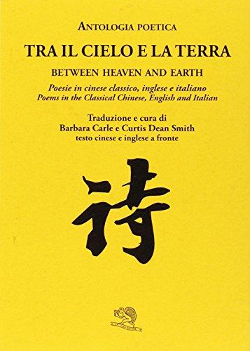 Tra il cielo e la terra. Poesie in cinese classico. Ediz. italiana, inglese e cinese