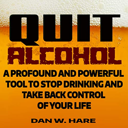 Quit Alcohol     A Profound and Powerful Tool to Stop Drinking and Take Back Control of Your Life              By:                                                                                                                                 Dan Hare                               Narrated by:                                                                                                                                 David Van Der Molen                      Length: 1 hr and 6 mins     7 ratings     Overall 5.0