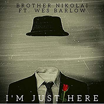I'm Just Here (feat. Wes Barlow)