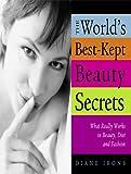 World's Best-Kept Beauty Secrets: What Really Works in Beauty, Diet & Fashion (World's Best Kept Beauty Secrets)