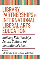 Library Partnerships in International Liberal Arts Education: Building Relationships Across Cultural and Institutional Lines