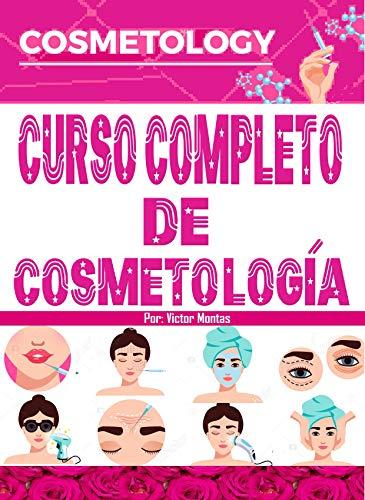 CURSO COMPLETO DE COSMETOLOGÍA: Curso Profesional de Belleza: Estetica y Cosmetologia Completa (Spanish Edition)