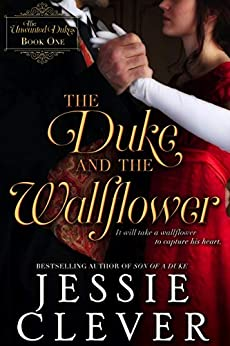 The Duke and the Wallflower (The Unwanted Dukes Book 1) by [Jessie Clever]