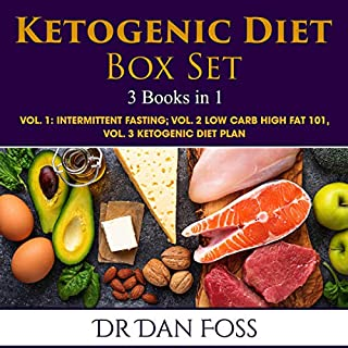 Ketogenic Diet Box Set 3 Books in 1     Vol. 1: Intermittent Fasting; Vol. 2: Low Carb High Fat 101, Vol. 3: Ketogenic Diet Plan              By:                                                                                                                                 Dr. Dan Foss                               Narrated by:                                                                                                                                 Jason Leikham                      Length: 4 hrs and 26 mins     22 ratings     Overall 5.0